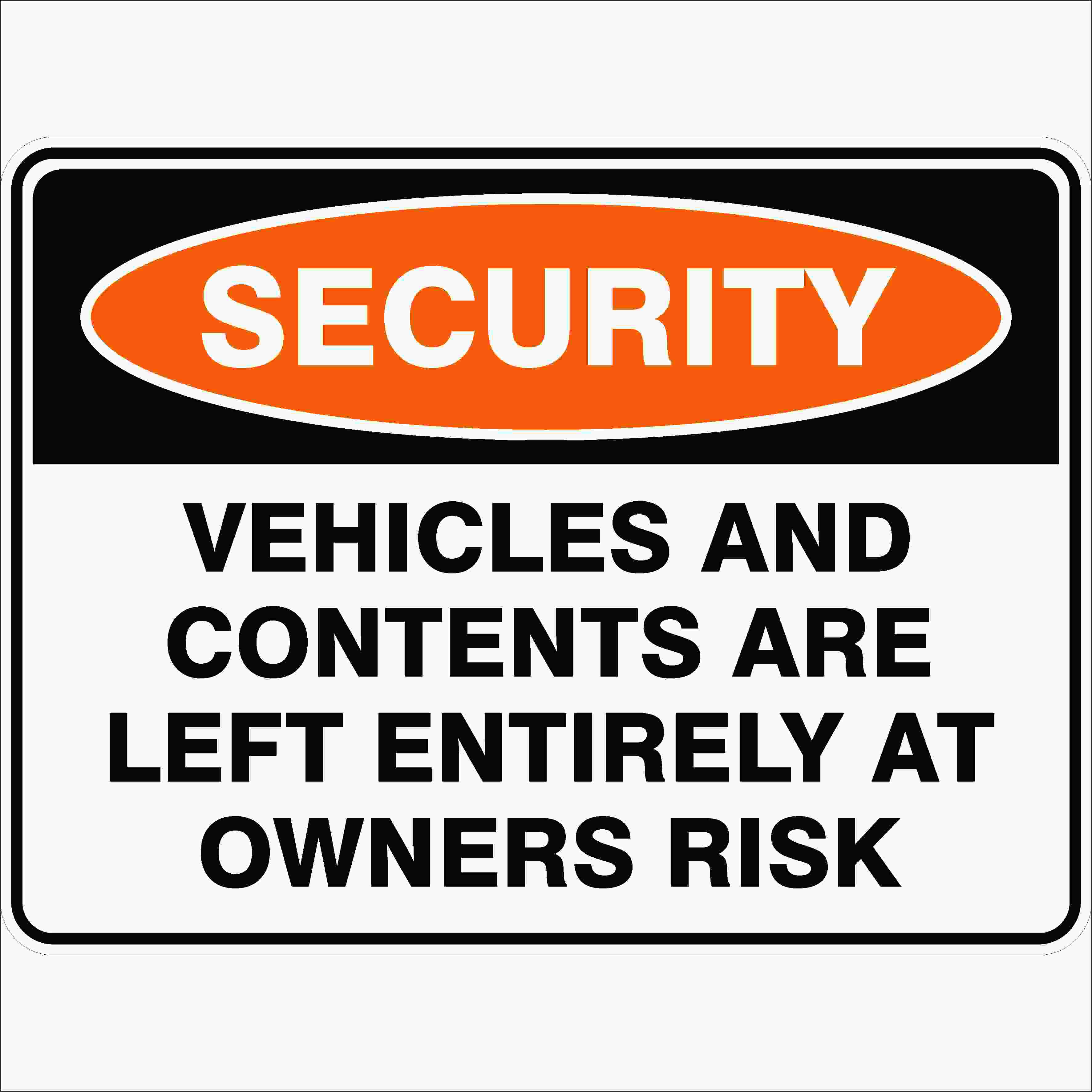 Security Signs VEHICLES AND CONTENTS ARE LEFT ENTIRELY AT OWNERS RISK