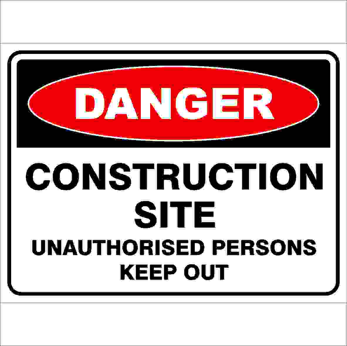 Danger Signs CONSTRUCTION SITE UNAUTHORISED PERSONS KEEP OUT
