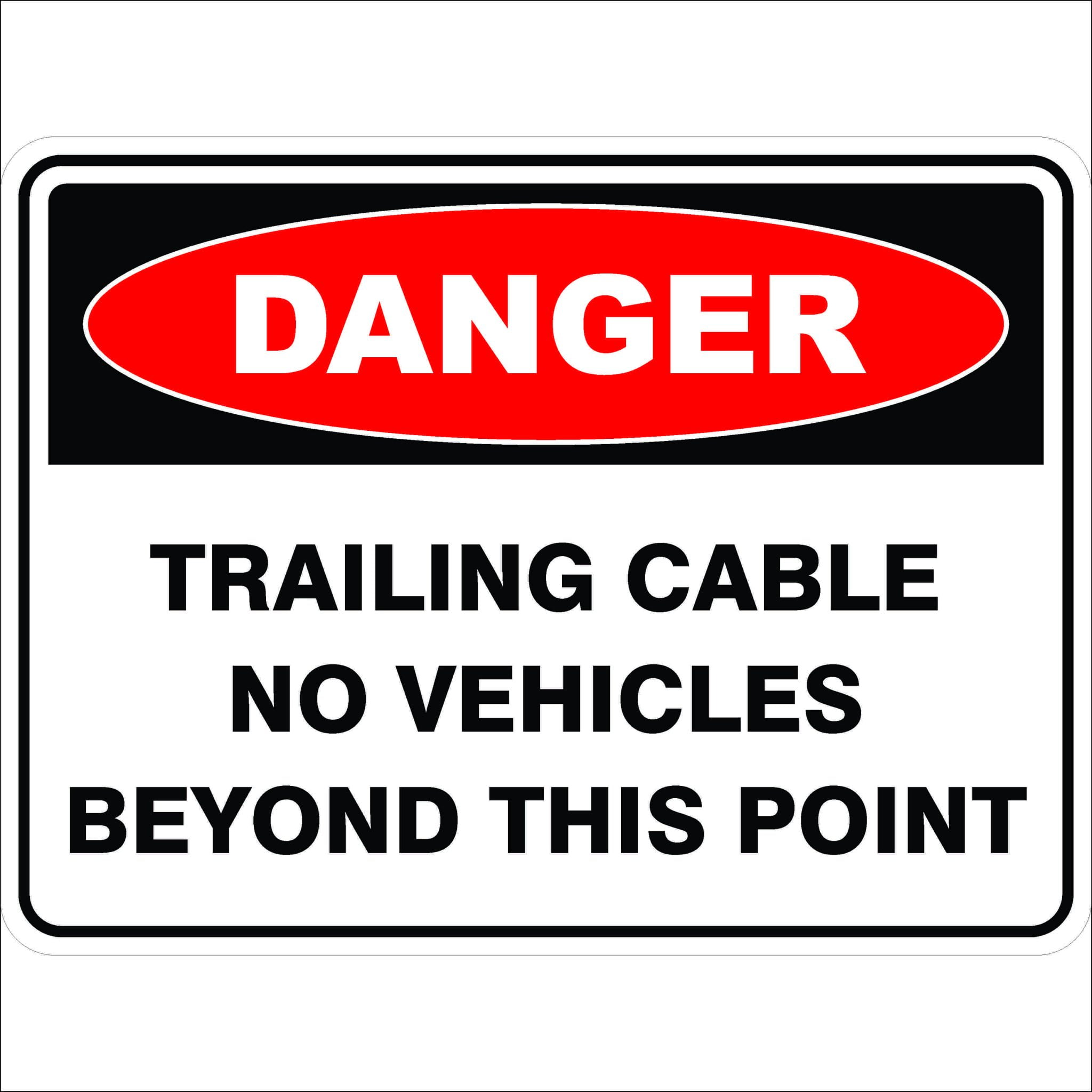 Danger Signs TRAILING CABLE NO VEHICLES BEYOND THIS POINT