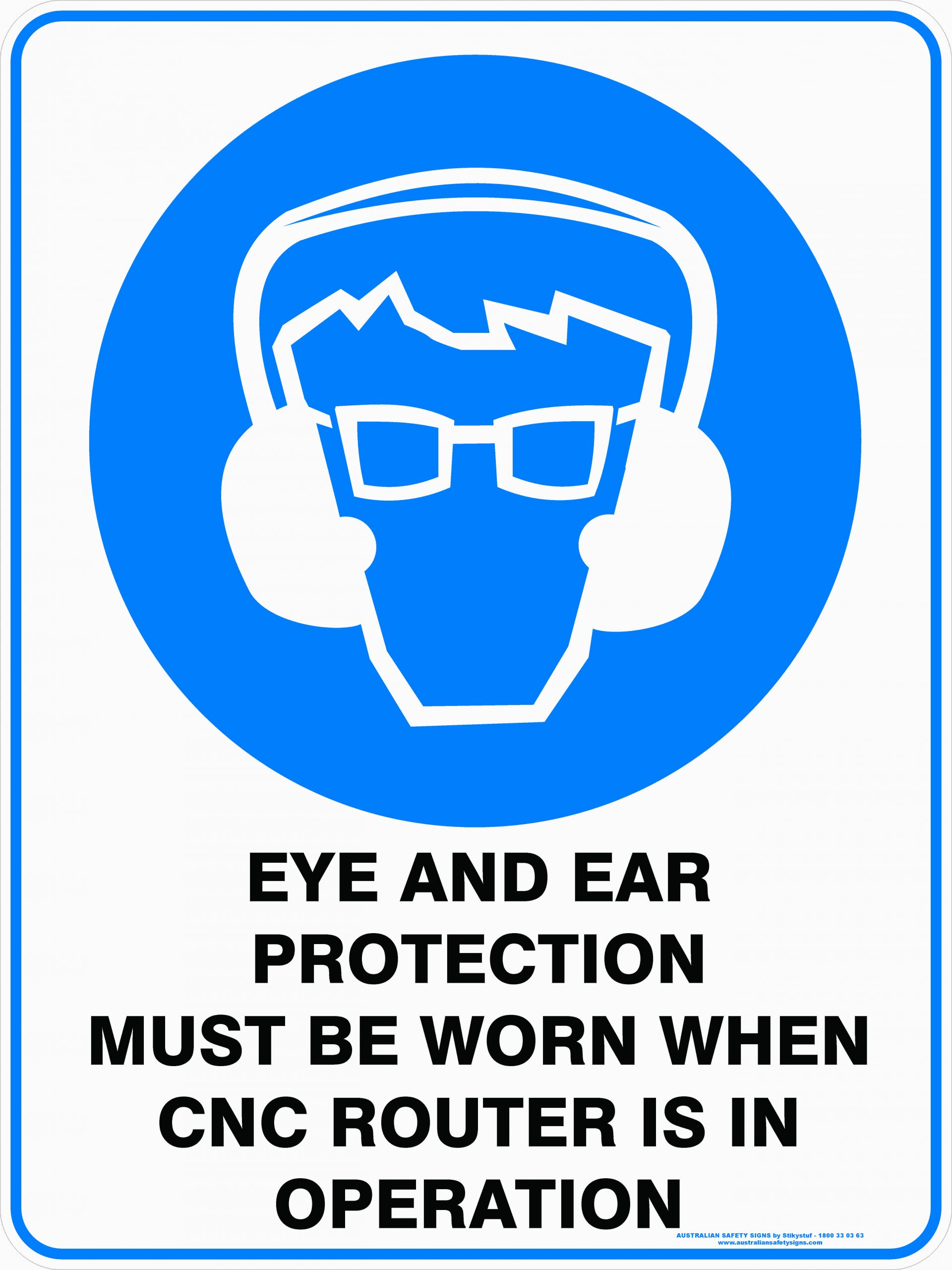 Mandatory Signs EYE AND EAR PROTECTION MUST BE WORN WHEN CNC ROUTER IS IN OPERATION
