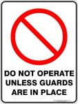 Prohibition Signs DO NOT OPERATE UNLESS GUARDS ARE IN PLACE