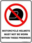 Prohibition Signs MOTORCYCLE HELMETS MUST NOT BE WORN WITHIN THESE PREMISES