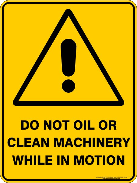 Warning Signs DO NOT OIL OR CLEAN MACHINERY WHILE IN MOTION