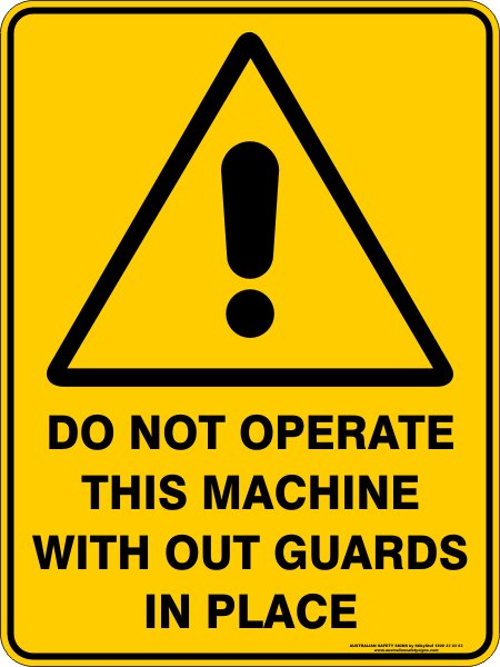 Warning Signs DO NOT OPERATE THIS MACHINE WITHOUT GUARDS IN PLACE