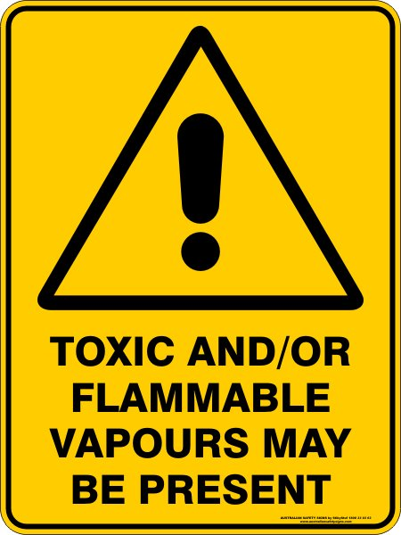 Warning Signs TOXIC AND/OR FLAMMABLE VAPOURS MAY BE PRESENT