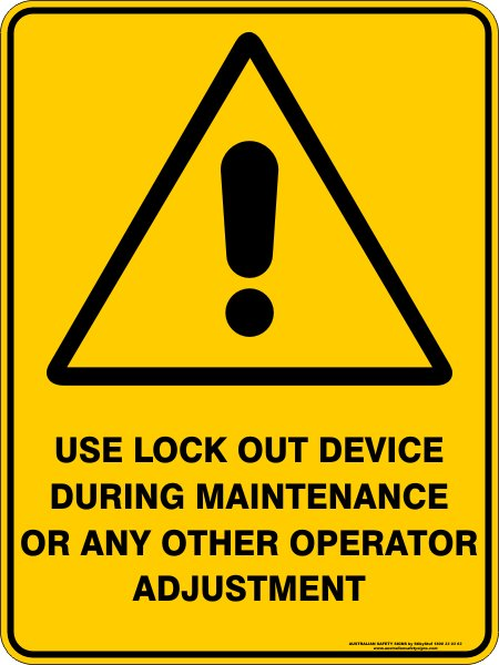 Warning Signs USE LOCK OUT DEVICE DURING MAINTENANCE OR ANY OPERATOR ADJUSTMENT