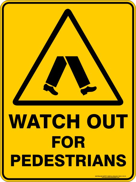 Warning Signs WATCH OUT FOR PEDESTRIANS